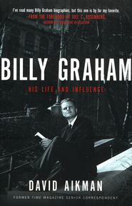 Billy Graham: His Life and Influence  -     By: David Aikman