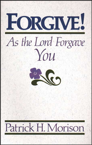 Forgive! As the Lord Forgave You  -     By: Patrick Morison