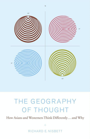 The Geography of Thought: How Asians and Westerners Think Differently and Why  -     By: Richard E. Nisbett