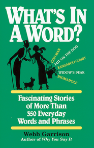 What's in a Word: Fascinating Stories of More than 350 Everyday Words and Phrase  -     By: Webb Garrison