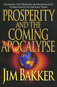 Prosperity and the Coming Apocalypse - eBook  -     By: Jim Bakker