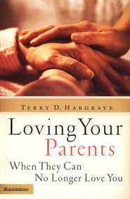 Loving Your Parents When They Can No Longer Love You  -     By: Terry D. Hargrave