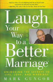 Laugh Your Way to a Better Marriage  -     By: Mark Gungor