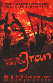 Showdown with Nuclear Iran: Radical Islam's Messianic Mission to Destroy Israel and Cripple the United States - eBook  -     By: Michael D. Evans, Jerome R. Corsi