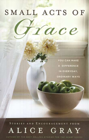 Small Acts of Grace: You Can Make a Difference in Everyday, Ordinary Ways - eBook  -     By: Alice Gray