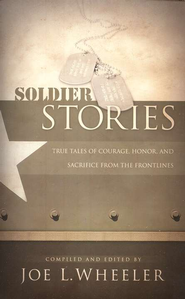 Soldier Stories: True Tales of Courage, Honor, and Sacrifice from the Frontlines - eBook  -     Edited By: Joe L. Wheeler     By: Compiled & edited by Joe L. Wheeler