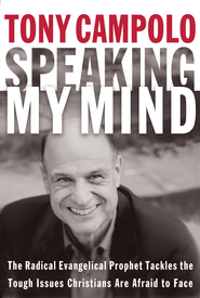 Speaking My Mind: The Radical Evangelical Prophet Tackles the Tough Issues Christians Are Afraid to Face - eBook  -     By: Tony Campolo