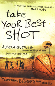 Take Your Best Shot: Do Something Bigger Than Yourself - eBook  -     By: Austin Gutwein, Todd Hillard