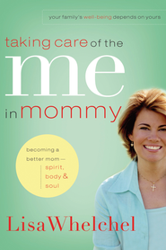 Taking Care of the Me in Mommy: Realistic Tips for Becoming a Better Mom-Spirit, Body, & Soul - eBook  -     By: Lisa Whelchel