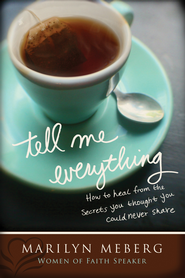Tell Me Everything: How You Can Heal from the Secrets You Thought You'd Never Share - eBook  -     By: Marilyn Meberg