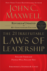 The 21 Irrefutable Laws of Leadership: Follow Them and People Will Follow You - eBook  -     By: John C. Maxwell