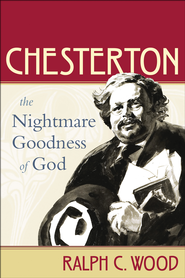 Chesterton: The Nightmare Goodness of God  -     By: Ralph C. Wood
