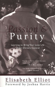 Passion and Purity: Learning to Bring Your Love Life Under  Christ's Control  -     By: Elisabeth Elliot