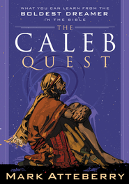 The Caleb Quest: What You Can Learn from the Boldest Dreamer in the Bible - eBook  -     By: Mark Atteberry