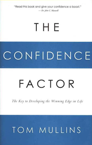 The Confidence Factor: The Key to Developing the Winning Edge for Life - eBook  -     By: Tom Mullins