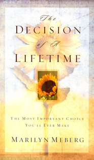 The Decision of a Lifetime: The Most Important Choice You'll Ever Make - eBook  -     By: Marilyn Meberg