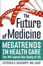 The Future of Medicine: Megatrends in Health Care That Will Improve Your Quality of Life - eBook  -     By: Stephen C. Schmimpff