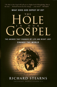 The Hole in Our Gospel: What does God expect of Us? The Answer that Changed my Life and Might Just Change the World - eBook  -     By: Richard Stearns