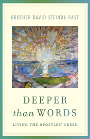 Deeper Than Words: Living the Apostles' Creed  -     By: David Steindl-Rast