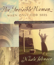 The Invisible Woman: A Special Story for Mothers - eBook  -     By: Nicole Johnson