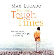 For These Tough Times                       Audiobook on CD  -     By: Max Lucado