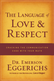 The Language of Love and Respect: Cracking the Communication Code with Your Mate - eBook  -     By: Dr. Emerson Eggerichs