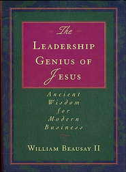 The Leadership Genius of Jesus: Ancient Wisdom for Modern Business - eBook  -     By: William Beausay