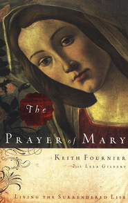 The Prayer of Mary: Living the Surrendered Life - eBook  -     By: Keith Fournier, Lela Gilbert