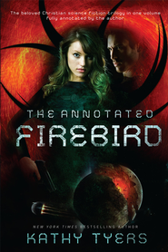 The Annotated Firebird, Firebird Trilogy #1 - 3   -     By: Kathy Tyers