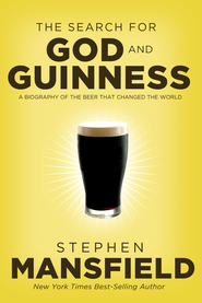 The Search for God and Guinness: A Biography of the Beer that Changed the World - eBook  -     By: Stephen Mansfield