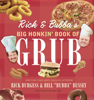 Rick and Bubba's Big Honkin' Book of Grub  -     By: Bill Bussey, Rick Burgess