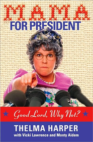 Mama for President: Good Lord, Why Not?  -     By: Vicki Lawrence