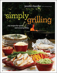 Simply Grilling: 105 Recipes for Quick and Casual Grilling  -     By: Jennifer Chandler