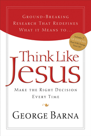 Think Like Jesus: Make the Right Decision Every Time - eBook  -     By: George Barna
