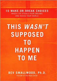 This Wasn't Supposed to Happen to Me: 10 Make-or-Break Choices When Life Steals Your Dreams and Rocks Your World - eBook  -     By: Bev Smallwood