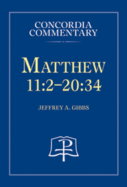Matthew 11:2-20:34 - Concordia Commentary  -     By: Jeffrey A. Gibbs