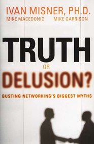 Truth or Delusion?: Busting Networking's Biggest Myths - eBook  -     By: Ivan Misner