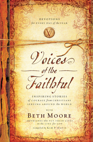 Voices of the Faithful: Inspiring Stories of Courage from Christians Serving Around the World - eBook  -     By: Beth Moore