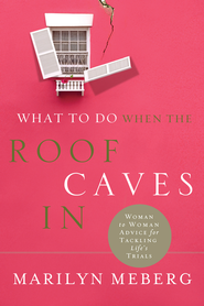 What to Do When the Roof Caves In: Woman-to-Woman Advice for Tackling Life's Trials - eBook  -     By: Marilyn Meberg