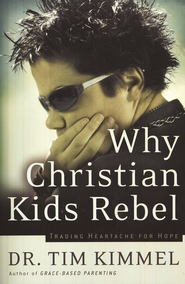 Why Christian Kids Rebel: Trading Heartache for Hope - eBook  -     By: Tim Kimmel