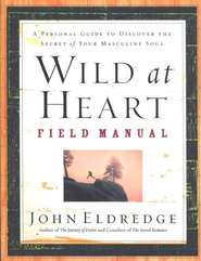 Wild at Heart Field Manual: A Personal Guide to Discover the Secret of Your Masculine Soul - eBook  -     By: John Eldredge