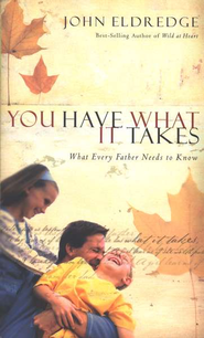 You Have What It Takes: What Every Father Needs to Know - eBook  -     By: John Eldredge