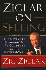Ziglar on Selling: The Ultimate Handbook for the Complete Sales Professional - eBook  -     By: Zig Ziglar