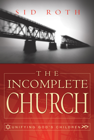 The Incomplete Church: Unifying God's Children - eBook  -     By: Sid Roth
