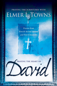 Praying the Heart of David: Prayers from 1 & 2 Samuel and 1 Chronicles - eBook  -     By: Elmer L. Towns
