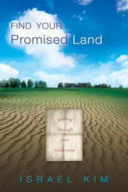 Find Your Promised Land: Getting Through Your Wilderness - eBook  -     By: Israel Kim