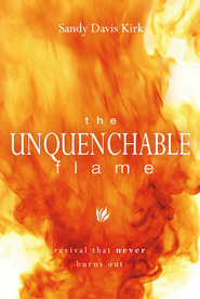 Unquenchable Flame, The: Revival That Never Burns Out - eBook  -     By: Sandy Davis Kirk