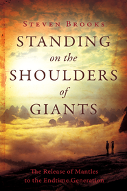 Standing on the Shoulders of Giants: The Release of Mantles to the End-Time Generation - eBook  -     By: Steven Brooks