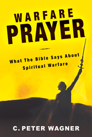 Warfare Prayer: What the Bible Says about Spiritual Warfare - eBook  -     By: C. Peter Wagner
