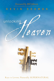 Unlocking Heaven: Keys to Living Naturally Supernatural - eBook  -     By: Kevin Dedmon